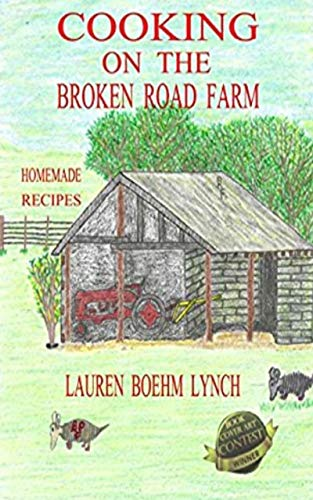 Cooking on the Broken Road Farm: Farm Homemade Recipes by [Lauren Lynch, Tim Lynch]