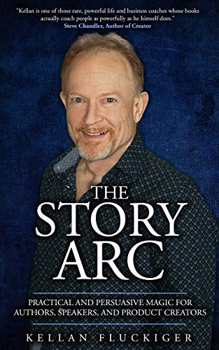 The Story Arc: Practical and Persuasive Magic for Authors, Speakers and Product...