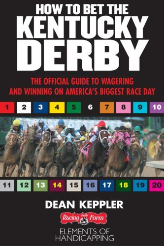 Betting the Kentucky Derby: How to Wager and Win on America's Biggest Horse Race by Dean Keppler (2008-04-02)