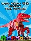 Learn Colors With Dinosaur Play Football