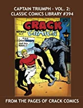 Captain Triumph - Vol. 2: Classic Comics Library #394: His Complete Adventures From Crack Comics in Two Giant Books -- Plus: Captain Daring! --- Over 400 Pages -- All Stories -- No Ads