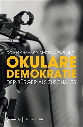 Okulare Demokratie: Der Bürger als Zuschauer (Edition Politik)