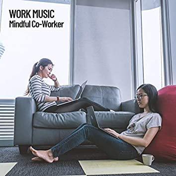 Work Music: Mindful Co-Worker