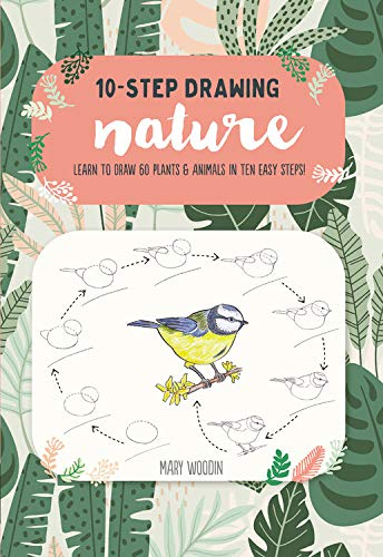 Ten-Step Drawing: Nature: Draw 60 Plants & Animals in 10 Easy Steps: Learn to Draw 60 Plants & Animals in Ten Easy Steps!