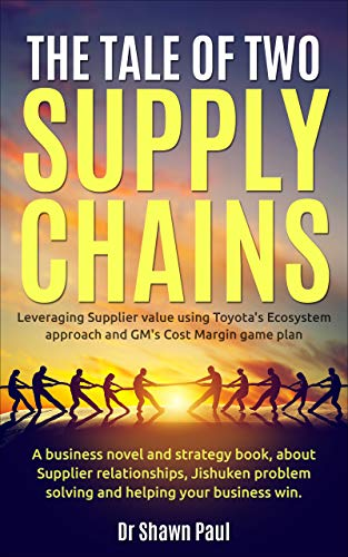 The Tale of Two Supply Chains: Leveraging Supplier value using Toyota\'s Ecosystem approach and GM\'s Cost Margin gameplan (English Edition)