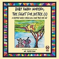 Baby Rhino Moreno, the Fight for Justice 1: A Fantasy Which I Dream Will Come True One Day
