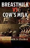 Breastmilk Vs Cow's Milk: Breastmilk Is Perfect