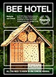 Bee Hotel: All You Need to Know in One Concise Manual : 30 DIY insect home projects - Easy-to-follow instructions - Simple to make and install - Help bring your garden to life