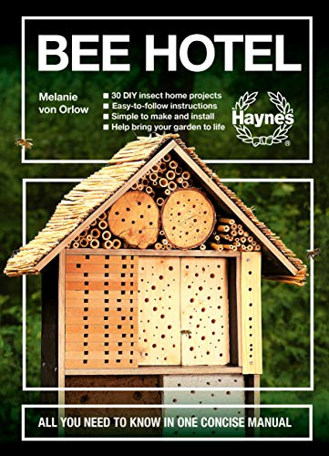 Bee Hotel: All You Need to Know in One Concise Manual : 30 DIY insect home projects - Easy-to-follow...