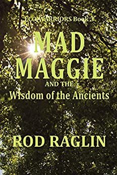 MAD MAGGIE  and the Wisdom of the Ancients (ECO-WARRIORS Book 3) by [Rod Raglin]
