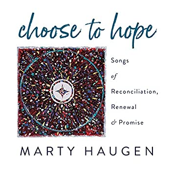 Choose to Hope: Songs of Reconciliation, Renewal & Promise