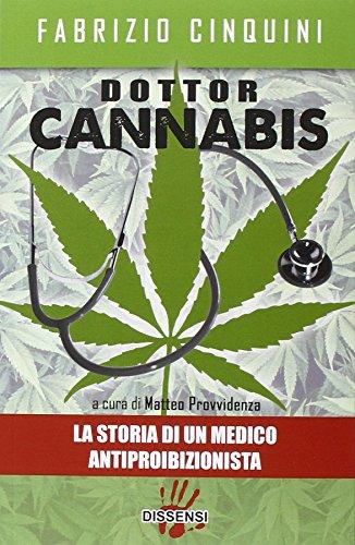 Dottor Cannabis. La storia di un medico antiproibizionista