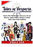 Tales of Vesperia, Switch, PS4, Walkthrough, Characters, Secrets, Missions, Agility, Bosses, Weapons, Combat, Jokes, Game Guide Unofficial