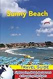 Sunny Beach Travel Guide: Sightseeing, Hotel, Restaurant & Shopping Highlights [Idioma Inglés]