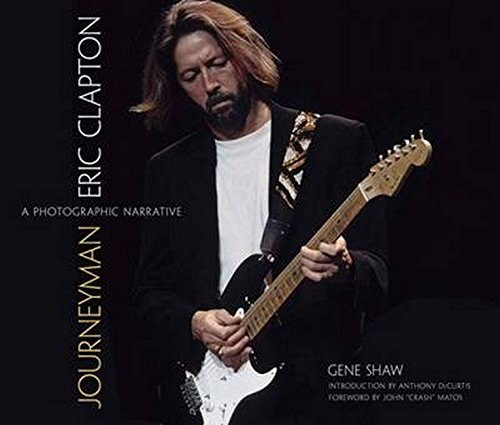 Journeyman: Eric Clapton -- A Photographic Narrative (Calla Editions)