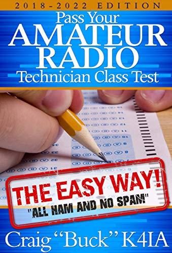 Technician Class 2018-2022: Pass Your Amateur Radio Technician Class Test - The Easy Way (EasyWayHamBooks Book 1)