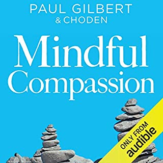 Mindful Compassion                   By:                                                                                                                                 Paul Gilbert                               Narrated by:                                                                                                                                 Rupert Farley                      Length: 15 hrs and 25 mins     111 ratings     Overall 4.3