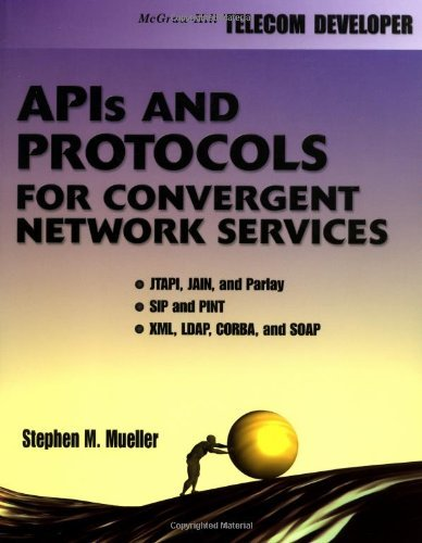 APIs and Protocols For Convergent Network Services (McGraw-Hill's Telecom Developer Series) (English Edition)