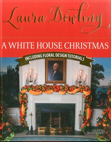 A White House Christmas: Including Floral Design Tutorials
