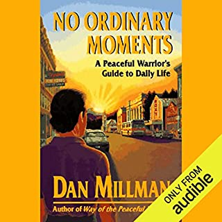 No Ordinary Moments                   By:                                                                                                                                 Dan Millman                               Narrated by:                                                                                                                                 Dan Millman                      Length: 6 hrs and 45 mins     145 ratings     Overall 4.3