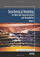 Geochemical Modeling for Mine Site Characterization and Remediation (Management Technologies for Metal Mining Influenced Water)