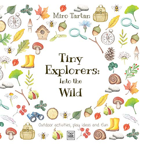 Tiny Explorers: Into the Wild: Outdoor activities, play ideas and fun by [Miro Tartan]