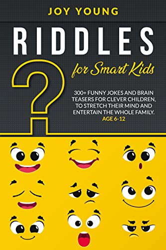 Riddles for Smart Kids: 300+ Funny Jokes and Brain Teasers for Clever Children, to Stretch Their Mind and Entertain the Whole Family. Age 6-12