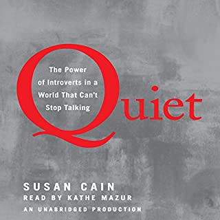 Quiet     The Power of Introverts in a World That Can't Stop Talking              Written by:                                                                                                                                 Susan Cain                               Narrated by:                                                                                                                                 Kathe Mazur                      Length: 10 hrs and 39 mins     145 ratings     Overall 4.6