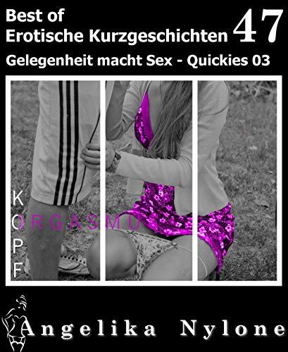 Erotische Kurzgeschichten - Best of 47: Gelegenheit macht Sex - Quickies 03