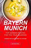 Bayern Munich: Top German Recipes for the True Bavarian - Turning the Allianz Arena to a Kitchen