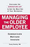 Managing the Older Employee: Overcome the Generation Gap to Get the Most Out of Your Workplace (English Edition)