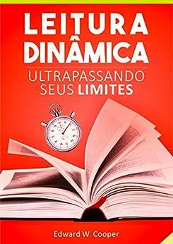 Leitura Dinâmica: Ultrapassando seus Limites: leia melhor e mais rápido com técnicas de leitura dinâmica e fixação (para estudo ou lazer) por [Edward W.  Cooper]