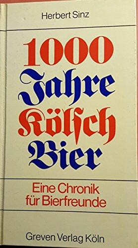 1000 Jahre Kölsch Bier. Eine Chronik für Bierfreunde