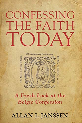 Confessing the Faith Today: A Fresh Look at the Belgic Confession