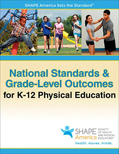 Compare Textbook Prices for National Standards & Grade-Level Outcomes for K-12 Physical Education First Edition ISBN 9781450496261 by SHAPE America - Society of Health and Physical Educators