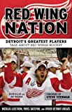 Red Wing Nation: Detroit's Greatest Players Talk about Red Wings Hockey - Kevin Allen