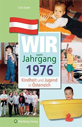 Wir vom Jahrgang 1976: Kindheit und Jugend in Österreich (Jahrgangsbände Österreich)