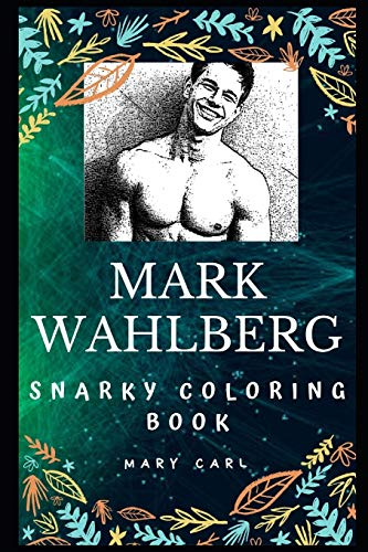 Mark Wahlberg Snarky Coloring Book: An American Actor and Producer. (Mark Wahlberg Snarky Coloring Books)