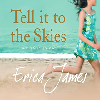 Tell It to the Skies                   By:                                                                                                                                 Erica James                               Narrated by:                                                                                                                                 Sarah Lancashire                      Length: 5 hrs and 35 mins     31 ratings     Overall 4.6