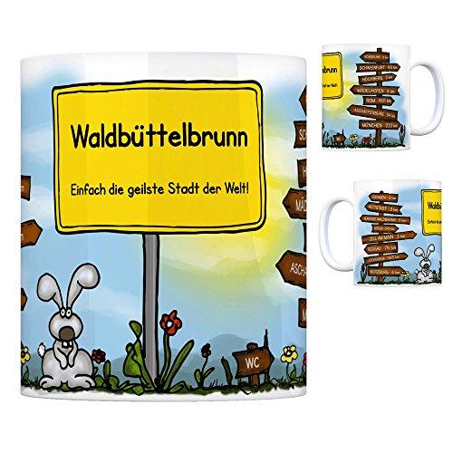 Waldbüttelbrunn - Einfach die geilste Stadt der Welt Kaffeebecher Tasse Kaffeetasse Becher mug Teetasse Büro Stadt-Tasse Städte-Kaffeetasse Lokalpatriotismus Spruch kw Rodgau Roßbrunn Eisingen