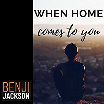 When Home Comes to You