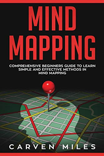 Mind Mapping: Comprehensive Beginners Guide to learn simple and effective Methods in Mind Mapping
