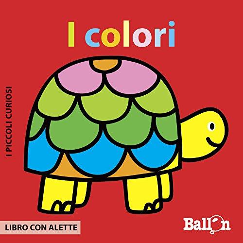 I colori. I piccoli curiosi. Ediz. illustrata