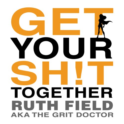Get Your Sh!t Together  audiobook cover art