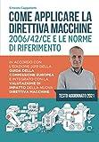 Come applicare la direttiva macchine 2006/42/CE e le norme di riferimento: In accordo con l'edizione 2019 della guida della Commissione europea e ... di impatto della nuova direttiva macchine