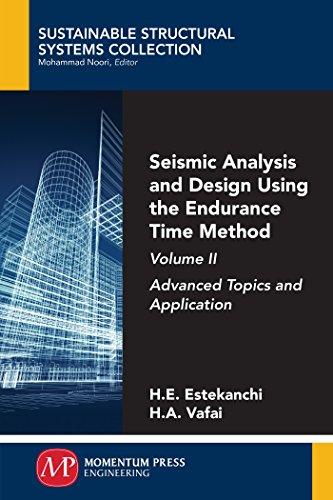 Seismic Analysis and Design Using the Endurance Time Method, Volume II: Advanced Topics and Applicat