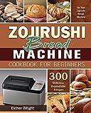 Zojirushi Bread Machine Cookbook for Beginners