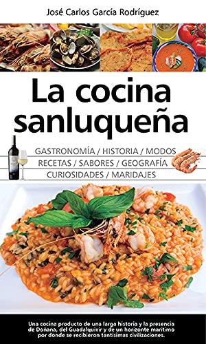La cocina sanluqueña: historia, modos y sabores (Gastronomía)