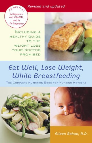 Amazon Com Eat Well Lose Weight While Breastfeeding The Complete Nutrition Book For Nursing Mothers Ebook Behan Eileen Kindle Store