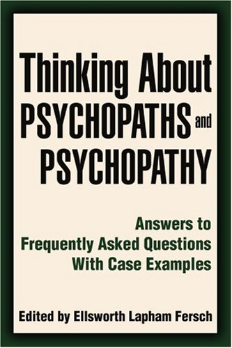 Thinking About Psychopaths and Psychopathy: Answers to Frequently Asked Questions With Case Examples